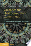Guidance For Healthcare Ethics Committees : for handling ethical concerns; most hospitals satisfy...