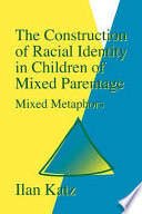 The Construction of Racial Identity in Children of Mixed Parentage