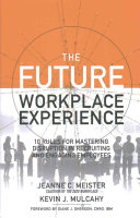 The future workplace experience : 10 rules for mastering disruption in recruiting and engaging employees