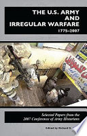 U S  Army and Irregular Warfare 1775 2007  Selected Papers From the 2007 Conference of Army Historians