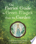 The Faerie s Guide to Green Magick from the Garden