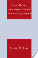 Japan S Nuclear Disarmament Policy And The U S Security Umbrella