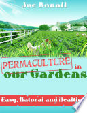 Permaculture In Our Gardens   Easy  Natural and Healthy