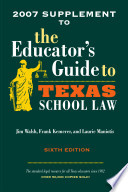 2007 Supplement to tJohe Educator s Guide to Texas School Law