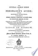 The General Ahiman Rezon And Freemason S Guide Containing Monitorial Instructions In The Degrees Of Entered Apprentice Fellow Craft And Master Mason