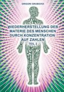 Teil 2 Wiederherstellung Der Materie Des Menschen Durch Konzentration Auf Zahlen   German Edition