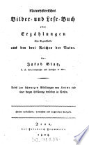 Naturhistorisches Bilder- und Lese-Buch oder Erzählungen über Gegenstände aus den drei Reichen der Natur