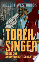 The Torch Singer  Book One  An Overnight Sensation