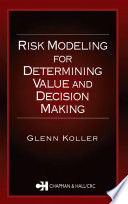 Risk Modeling For Determining Value And Decision Making : making in nearly every aspect of...