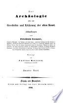 Friedrich Creuzer's Deutsche Schriften, neue und verbesserte: Zur Archäologie oder zur Geschichte und Erklärung der alten Kunst
