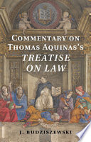 Commentary on Thomas Aquinas s Treatise on Law