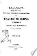 Raccolta delle pi   scelte tragedie  commedie  drammi e farse del teatro moderno applaudito corredate delle relative notizie storico critiche
