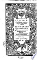 A Dictionarie of the French and English Tongues  Compiled by Randle Cotgrave  Whereunto is Also Annexed a Most Copious Dictionaire  of the English Set Before the French  by R S L