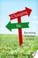 Changing Me  Becoming a Woman of Faith