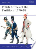 Polish Armies of the Partitions 1770Â?94 These Late 18th Century Wars Under Poland S Saxon Monarchy