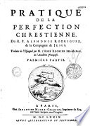 Pratique de la perfection chrestienne du R. P. Alphonse Rodriguez... traduite de l'espagnol par M. l'Abbé Regnier Des Marais, de l'Académie françoise...