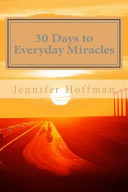 30 Days to Everyday Miracles  How to Create a Miraculous Life Book PDF