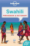 Lonely Planet Swahili Phrasebook & Dictionary : to culturally enriching travels with the...