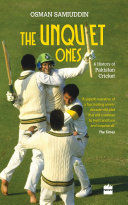 The Unquiet Ones: A History Of Pakistan Cricket : tumultuous. beginning with nothing after the partition...