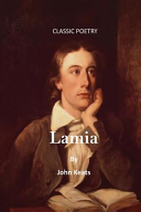 john keats lamia and the romantic era essay Introduction john keats (b 1795–d 1821), a major british romantic poet, produced his greatest works within an extraordinarily concentrated period of time—just three and a half years, from 1816 to early 1820.
