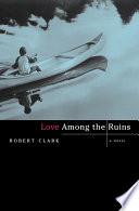 Love Among the Ruins  A Novel