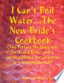 I Can t Boil Water   The New Bride s Cookbook