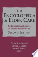The Encyclopedia Of Elder Care : care for the patient, the encyclopedia of elder...