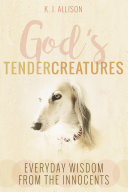 God's Tender Creatures: Everyday Wisdom from the Innocents