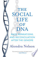 The social life of DNA race, reparations, and reconciliation after the genome /