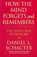 How The Mind Forgets And Remembers : experience memory lapses, and explains...