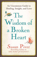 The Wisdom Of A Broken Heart : and relationship columnist for body...