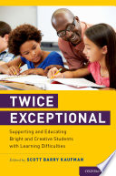 Twice Exceptional : students who demonstrate a very specific manifestation of...