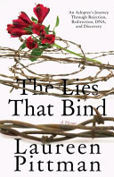 The Lies That Bind  An Adoptee s Journey Through Rejection  Redirection  DNA  and Discovery Book PDF