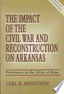 The Impact of the Civil War and Reconstruction on Arkansas