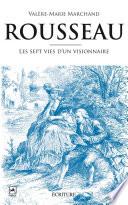 Rousseau  les 7 vies d un visionnaire