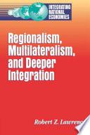 Regionalism  Multilateralism  and Deeper Integration