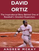 download ebook david ortiz: the inspirational story behind one of baseball\'s greatest superstars pdf epub