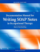 Documentation Manual for Writing SOAP Notes in Occupational Therapy
