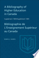 Supplement 1965 to A Bibliography of Higher Education in Canada   Suppl  ment 1965 de Bibliographie de L Enseighnement Sup  rieur au Canada