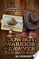 A Journey With Me as a Cowboy  Warrior and Lawyer