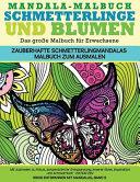 Mandala-malbuch Schmetterlinge Und Blumen Das Grosse Malbuch Fuer Erwachsene Zauberhafte Schmetterlingmandalas Malbuch Zum Ausmalen