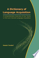 A Dictionary of Language Acquisition A Comprehensive Overview of Key Terms in First and Second Language Acquisition