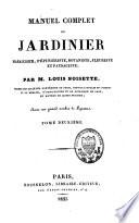 Manuel complet du jardinier, maraicher, pépiniériste, botaniste, fleuriste, et paysagiste