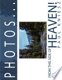 Photos...from This Side of Heaven! Photographs That The Author Had Taken While