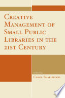 Creative Management of Small Public Libraries in the 21st Century