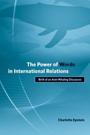 The Power of Words in International Relations: Birth of an Anti-Whaling Discourse