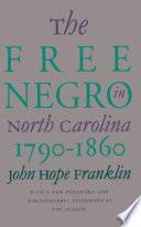 The Free Negro in North Carolina  1790 1860