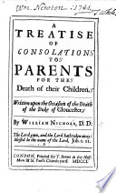 A Treatise of Consolation to parents for the death of their children  written upon the occasion of the death of the Duke of Gloucester