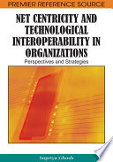 Net Centricity and Technological Interoperability in Organizations  Perspectives and Strategies