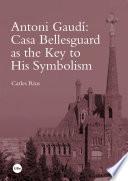 Antoni Gaud    Casa Bellesguard as the Key to His Symbolism  eBook